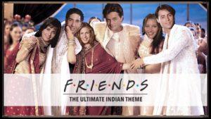 The F.R.I.E.N.D.S Theme song has an Indian Twist