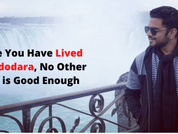Once You Have Lived in vadodara, No Other City is Good Enough