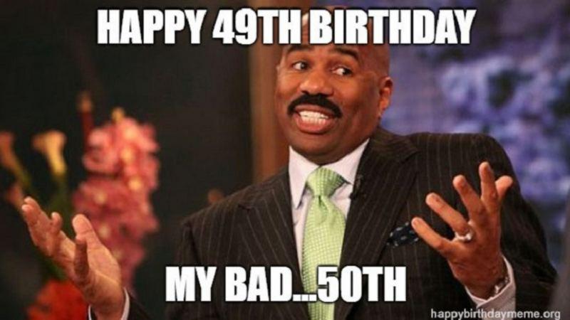 Happy 49th birthday. My bad…50th