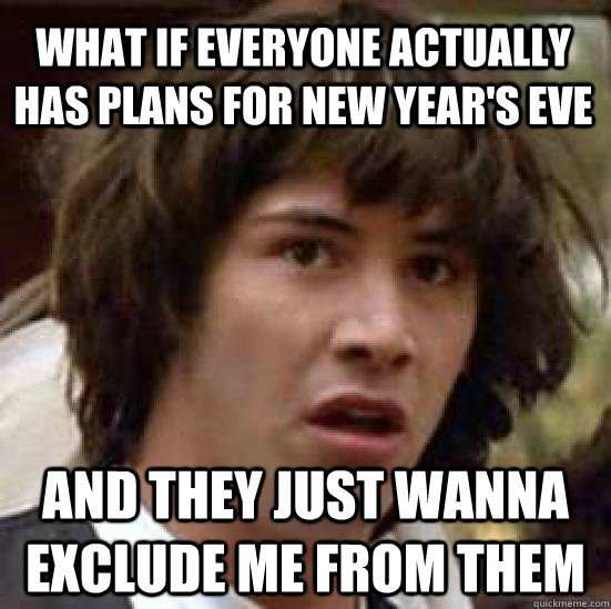 What If Everyone Actually Has Plans For New Year's Eve