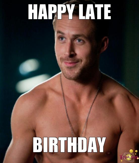 happy late birthday meme