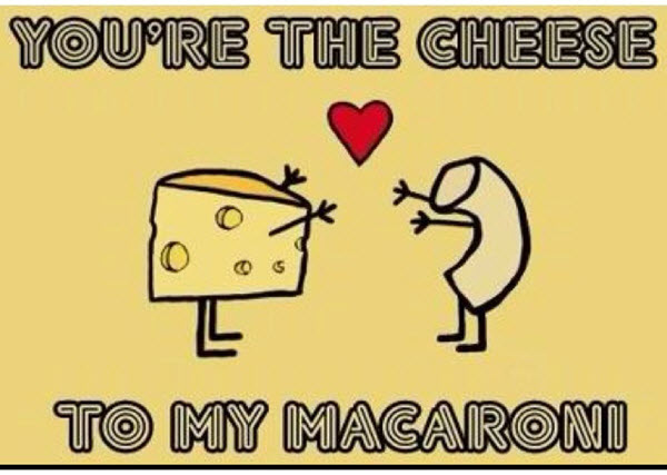 You're The Cheese To My Macaroni Love Memes