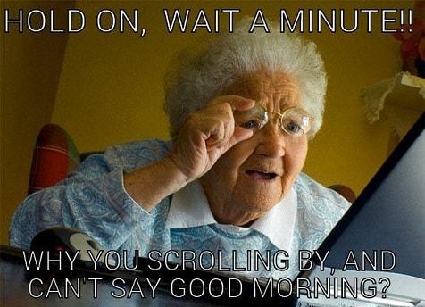 hold on wait a min meme good morning