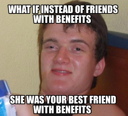 Friend With Benefits Memes 11